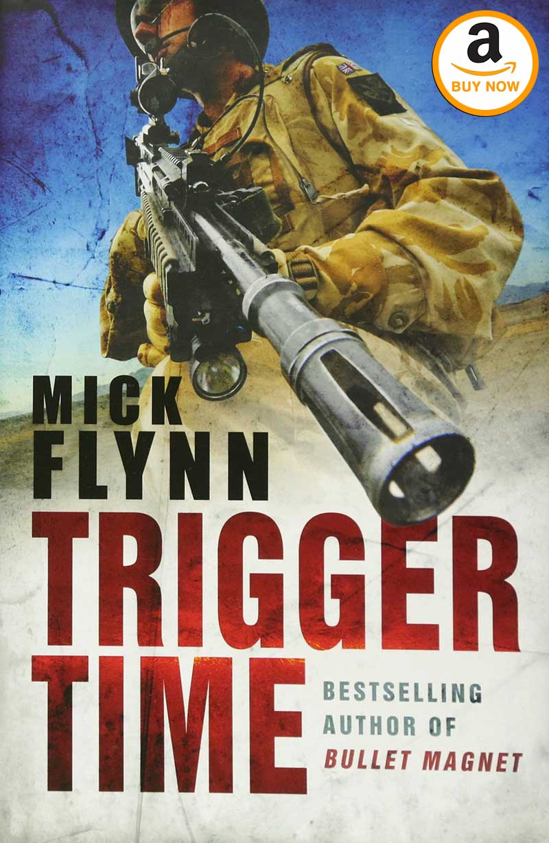 Trigger Time Book Britain's Most Highly Decorated Frontline Soldier by Mick Flynn